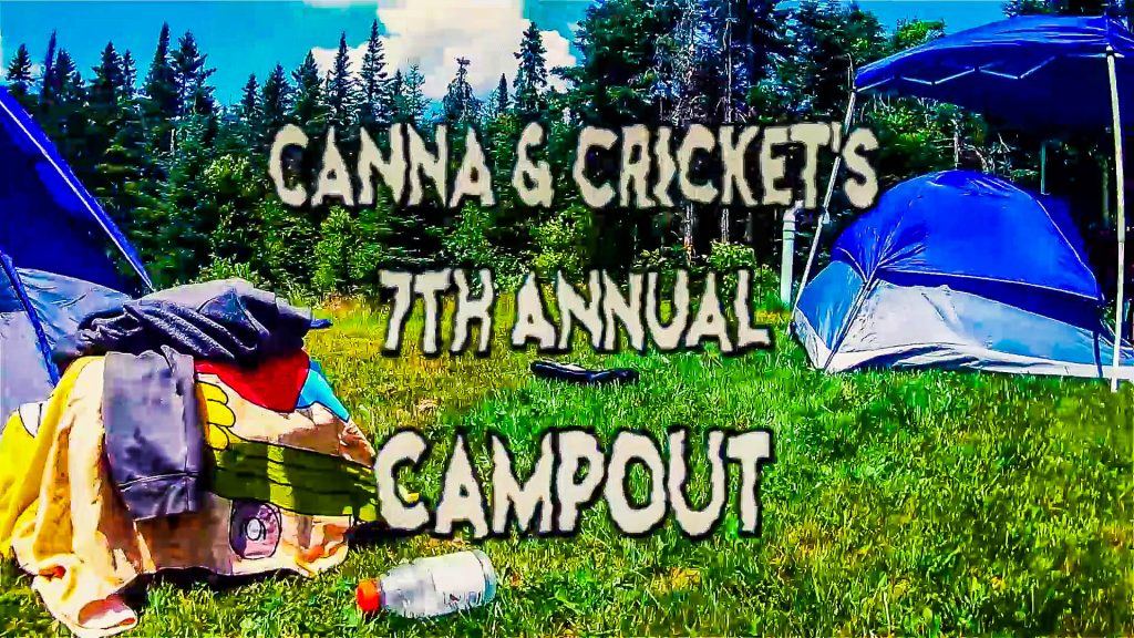 Canna and Crickets 7th Annual Campout Breakdown
