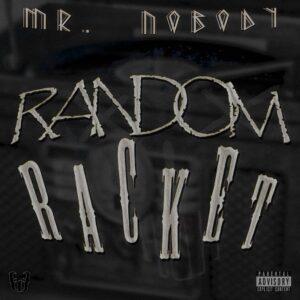 Mr NoBoDy - Random Racket