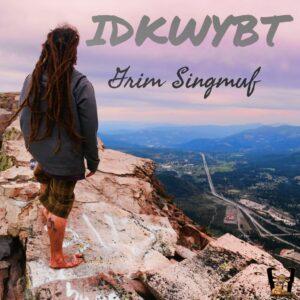 Grim Singmuf - IDKWYBT